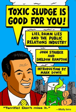 Toxic Sludge Is Good For You!: Lies, Damn Lies and the Public Relations Industry